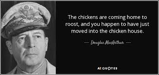 douglas macarthur quote the chickens are coming home to roost