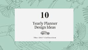 design planner 10 design concepts for your 2017 yearly planner
