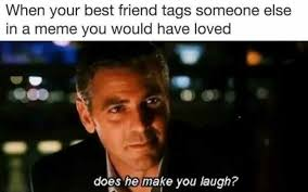 Your The Best Meme - dopl3r com memes when your best friend tags someone else in a