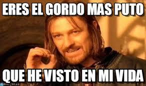 Meme Puto - eres el gordo mas puto one does not simply meme on memegen