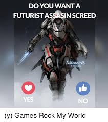 Assassins Creed Memes - do you want a futurist as inscreed assassins creed yes no y games