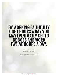 hours of work quotes sayings hours of work picture quotes