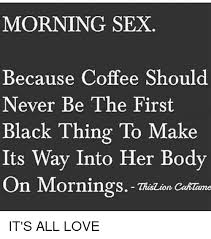 Black Sex Memes - morning sex because coffee should never be the first black thing