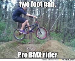 Bmx Meme - so i bulit some dirt jumps general bmx talk bmx forums message