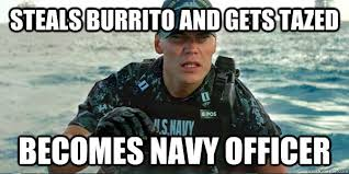 Funny Navy Memes - steals burrito and gets tazed becomes navy officer navy officer