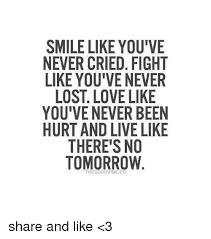 Lost Love Meme - smile like you ve never cried fight like you ve never lost love