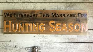 we interrupt this marriage for hunting season quote mancave