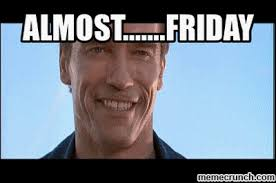 Almost Friday Meme - friday
