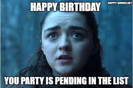 Arya Meme - game of thrones birthday meme wishes happy wishes