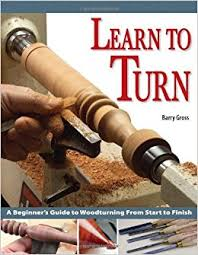 learn to turn a beginner u0027s guide to woodturning from start to