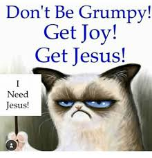 25 Of The Best Grumpy - 25 best memes about dont be grumpy dont be grumpy memes