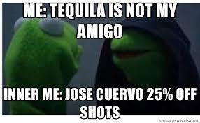 Jose Cuervo Meme - me tequila is not my amigo inner me jose cuervo 25 off shots