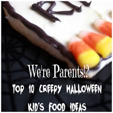 top 10 creepy halloween kid u0027s food idea we u0027re parents