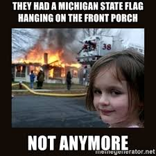 Michigan State Memes - they had a michigan state flag hanging on the front porch not