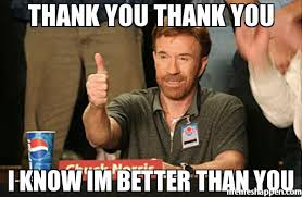 Meme Better - thank you thank you i know im better than you meme chuck norris