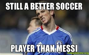Soccer Player Meme - still a better soccer player than messi make a meme