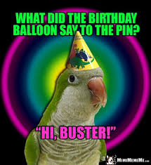 Balloon Memes - funny birthday meme what did the birthday balloon say to the pin