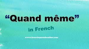 Tout De Meme Translation - quand même in english youtube