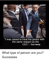 Janitor Meme - i was raised to treat the janitor with the same respect as the ceo