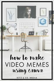 How To Make Video Memes - how to make your own video memes using canva kitz co media