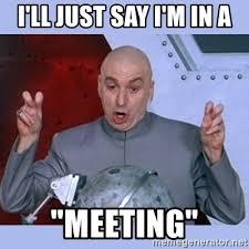 Meeting Meme - i ll just say i m in a meeting dr evil meme meme generator