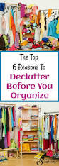 the top 6 reasons to declutter before you organize uncluttered