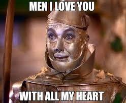 I Love My Man Memes - men i love you with all my heart meme tin man 18472 memeshappen