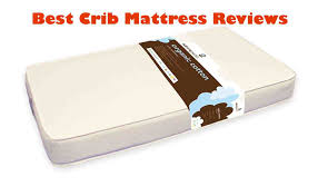 Best Crib Mattresses Best Crib Mattress Reviews 2018 Choose A Infant Mattress