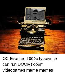 Typewriter Meme - oc even an 1890s typewriter can run doom doom videogames meme memes