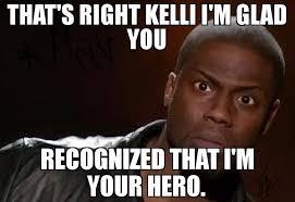 An Hero Meme - that s right kelli i m glad you recognized that i m your hero meme