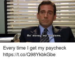 Mo Money Meme - mo money mo problems every time i get my paycheck