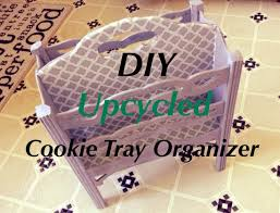 diy u0026 upcycled cookie tray organizer youtube