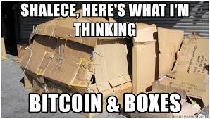 Cardboard Box Meme - shalece here s what i m thinking bitcoin boxes cardboard box