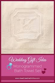 monogrammed wedding gift wedding gift idea monogrammed bath towels sew creative custom