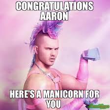Aaron Meme - congratulations aaron here s a manicorn for you meme unicorn man