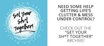 Organize Chaos Yummymummyclub Ca Get Your Sh T Together In Defense Of Clutter Yummymummyclub Ca