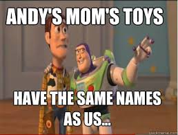 Buzz And Woody Memes - andy s mom s toys have the same names as us woody and buzz