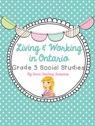 living and working in ontario unit grade 3 ontario social studies