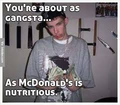Funny Gangster Meme - your about as gangsta as meme