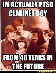Clarinet Meme - im actually ptsd clarinet boy from 40 years in the future meme
