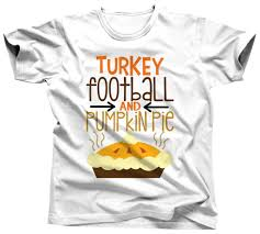 thanksgiving tshirt turkey football pumpkin pie thanksgiving t shirt umbuh