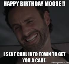 Walking Dead Happy Birthday Meme - happy birthday moose i sent carl into town to get you a cake
