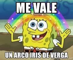 Memes De Me Vale - me vale un arco iris de verga spongebob meme generator