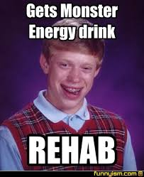 Rehab Meme - gets monster energy drink rehab meme factory funnyism funny pictures
