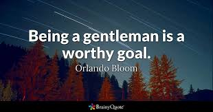 being a gentleman is a worthy goal orlando bloom brainyquote