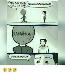 Ramadhan Meme - ane mau pergi wassalamualaikum dulu ya gan ramadhan waalaikumsalam