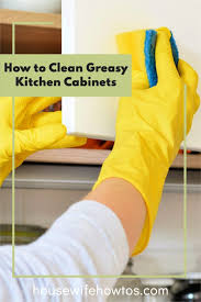 best cleaner for greasy kitchen cupboards the best way to clean greasy kitchen cabinets