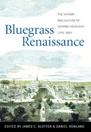 bluegrass renaissance the history and culture of central kentucky