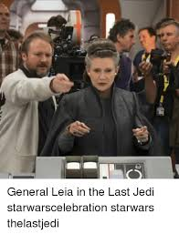 Leia Meme - cs general leia in the last jedi starwarscelebration starwars