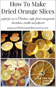 how to make dried orange slices our house in the country